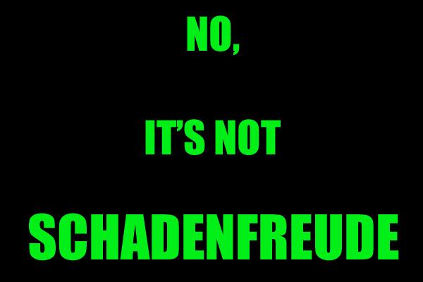 not schadenfreude